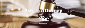 Ask an Attorney - ABC Keystone Blog